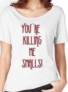 Killing Me Smalls Women's Relaxed Fit T-Shirt
