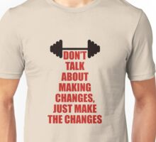 Don't Talk About Making Changes, Just Make The Changes - Corporate Start-up Quotes Unisex T-Shirt