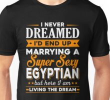 i never dreamed i'd end up marrying a supper sexy egyptian Unisex T-Shirt