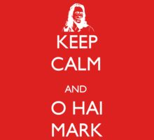 Keep Calm and O Hai Mark by pimator24