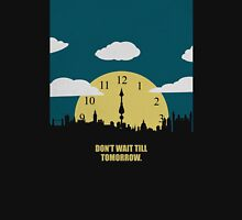 Dont Wait Till Tomorrow - Corporate Start-up Quotes Unisex T-Shirt