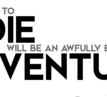 to die will be an awfully big adventure - J.M. Barrie Sticker