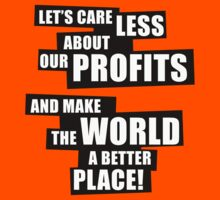 Let's care less about our profits and make the world a better place! (BW) T-Shirt