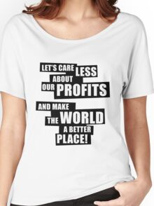 Let's care less about our profits and make the world a better place! (BW) Women's Relaxed Fit T-Shirt