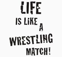 Life is like a wrestling match! (Black) by MrFaulbaum