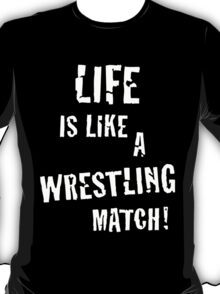 Life is like a wrestling match! (White) T-Shirt