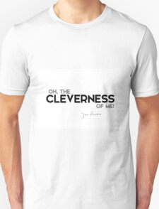 oh, the cleverness of me! - j.m. barrie Unisex T-Shirt