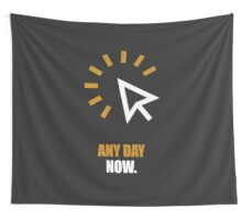Any Day Now Corporate Start-up Quotes Wall Tapestry