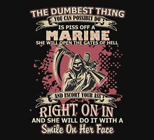 the dumbest thing YOU CAN POSSIBLY DO is piss off a MARINE Unisex T-Shirt
