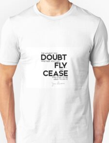 doubt you can fly, cease for ever to be able to do it - j.m. barrie Unisex T-Shirt