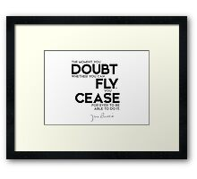 doubt you can fly, cease for ever to be able to do it - j.m. barrie Framed Print