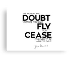 doubt you can fly, cease for ever to be able to do it - j.m. barrie Canvas Print