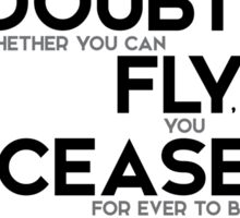 doubt you can fly, cease for ever to be able to do it - j.m. barrie Sticker