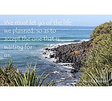 We must let go of the Life...... Photographic Print