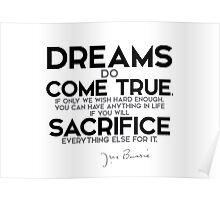 dreams do come true, if only we wish hard enough - j.m. barrie Poster