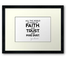 world is made of faith, and trust, and pixie dust - j.m. barrie Framed Print
