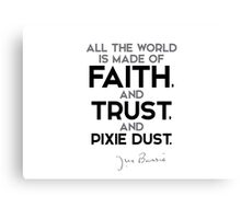 world is made of faith, and trust, and pixie dust - j.m. barrie Canvas Print