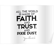 world is made of faith, and trust, and pixie dust - j.m. barrie Poster