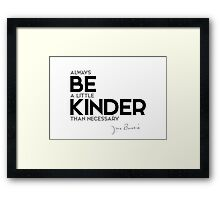 always be a little kinder than necessary - j.m. barrie Framed Print