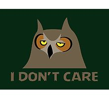 I DON'T CARE, funny annoyed owl design Photographic Print