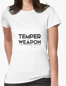 temper is a weapon that we hold by the blade - j.m. barrie Womens Fitted T-Shirt