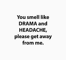 You Smell Like Drama And Headache Unisex T-Shirt