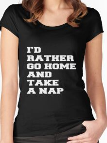 I'D RATHER GO HOME AND TAKE A NAP Women's Fitted Scoop T-Shirt