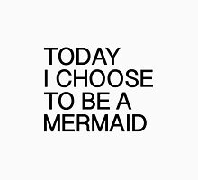 Today I choose to be a Mermaid  Unisex T-Shirt