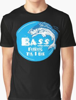 Bass Fishing Til I Die Fisherman Angling Addict Graphic T-Shirt