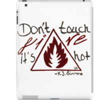 Don't touch fire, it's hot iPad Case/Skin