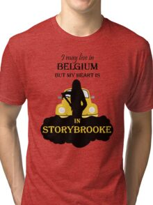 I May Live In Belgium, But My Heary Is in Storybrooke. OUAT. Tri-blend T-Shirt