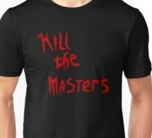 Kill the Masters Unisex T-Shirt