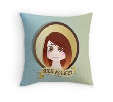 Such is Life? Throw Pillow