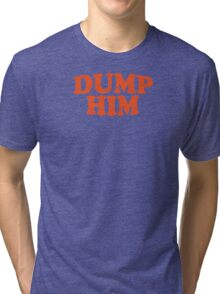 DUMP HIM - Britney Spears mesage tee Tri-blend T-Shirt