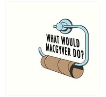What Would MacGyver Do Art Print