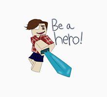 Be a Hero! Unisex T-Shirt
