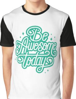 BE AWESOME TODAY Graphic T-Shirt
