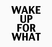 Wake Up For What Unisex T-Shirt