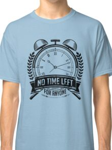 No Time Left for Anyone Classic T-Shirt