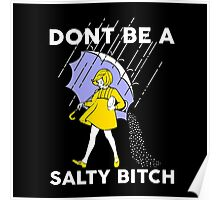 Don't be a salty bitch Poster