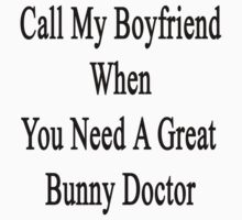 Call My Boyfriend When You Need A Great Bunny Doctor  by supernova23
