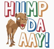 Camel Hump Day, Guess What Day It Is?!? by Carolina Swagger