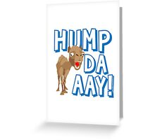 Camel Hump Day, Guess What Day It Is?!? Greeting Card