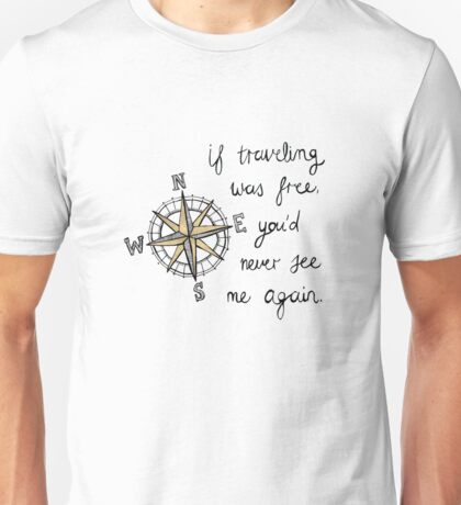 If Traveling Was Free Unisex T-Shirt