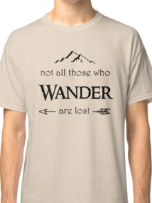 LOTR-Not All Those Who Wander are Lost Classic T-Shirt