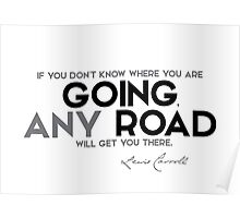 going any road - lewis carroll Poster