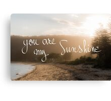 You Are My Sunshine message Canvas Print