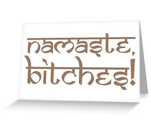 Namaste Bitches Earth Greeting Card