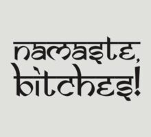 Namaste Bitches Coal by Carolina Swagger