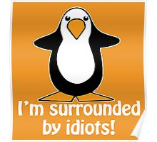 I'm surrounded by idiots! Funny Penguin Poster